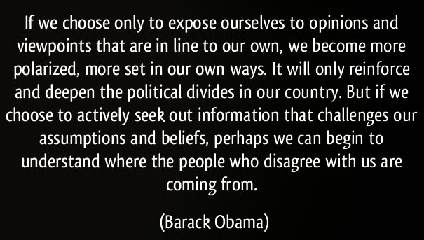 quote-if-we-choose-only-to-expose-ourselves-to-opinions-and-viewpoints-that-are-in-line-to-our-own-we-barack-obama-285345